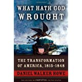 What Hath God Wrought: The Transformation of America, 1815-1848 (The Oxford History of the United States, Vol. 5) ~ Daniel Walker Howe