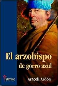 El arzobispo de gorro azul: Araceli Ardón: 9789685131049