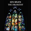 The Dramatist Audiobook by Ken Bruen Narrated by Gerry O'Brien