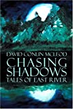 Chasing Shadows: Tales of East River