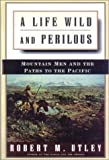 A Life Wild and Perilous (0785814477) by Utley, Robert M.