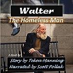 Walter: The Homeless Man | Tekoa Manning