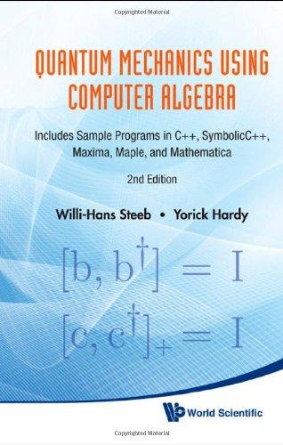 Quantum Mechanics Using Computer Algebra: Includes Sample Programs in C++, Symbolicc++, Maxima, Maple, and Mathematica