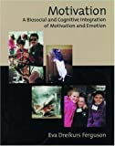 img - for Motivation: A Biosocial and Cognitive Integration of Motivation and Emotion 1st edition by Ferguson, Eva Dreikurs (2000) Hardcover book / textbook / text book