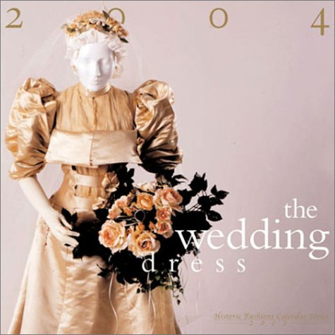 The Wedding Dress: Historic Fashions Calendar