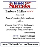 Barbara McRae Interviewed by Randy Gilbert on <i>The Inside Success Show</i>: Barbara McRae, founder of &quot;Teen Frontier International&quot;, talks about her book <i>Coaching Your Teen to Success</i>