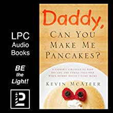 Daddy, Can You Make Me Pancakes?: The True Story of a Young Mother's Battle Against Cancer and Her Husband's Journey to Bring Healing to Their Family Audiobook by Kevin McAteer Narrated by Chris Chappell