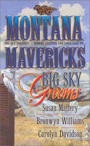 Montana Mavericks: Big Sky Grooms, SUSAN MALLERY, CAROLYN DAVIDSON, BRONWYN WILLIAMS
