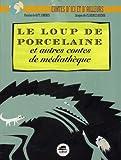 """Afficher """"Le Loup de porcelaine et autres contes de médiathèque"""""""