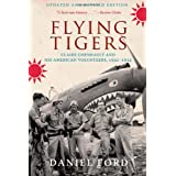 Flying Tigers: Claire Chennault and His American Volunteers, 1941-1942by Daniel Ford