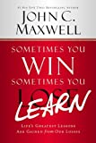 Sometimes You Win--Sometimes You Learn: Life's Greatest Lessons Are Gained from Our Losses