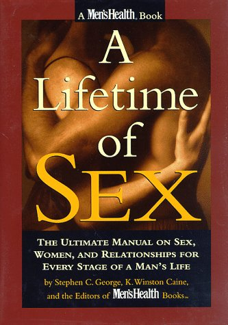 A Lifetime of Sex: The Ultimate Manual on Sex, Women, and Relationships for Every Stage of a Man's Life, Stephen C. George, Kenneth Winston Caine