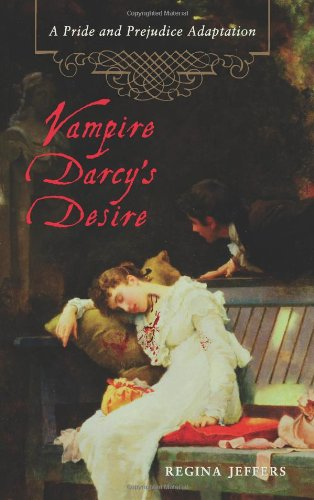 Vampire Darcy's Desire: A Pride and Prejudice Adaptation: Regina Jeffers: 9781569757314: Amazon.com: Books