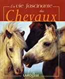 echange, troc Sibylle-Luise Binder, Gabriele Kärcher - La Vie fascinante des chevaux