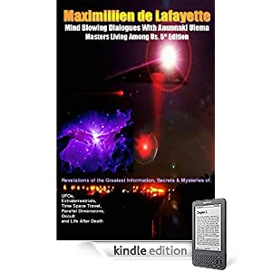 Mind Blowing Dialogues With Anunnaki Ulema Masters Living Among Us. 5th Edition. Revelations of the Greatest Information, Secrets & Mysteries of UFOs, ... and Life After Death (Anunnaki Ulema Series)