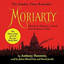 Moriarty Audiobook by Anthony Horowitz Narrated by Julian Rhind-Tutt, Derek Jacobi