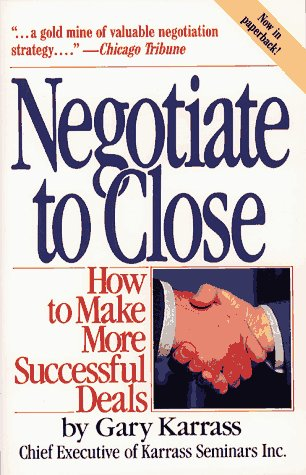 Negotiate to Close : How to Make More Successful Deals, GARY KARRASS