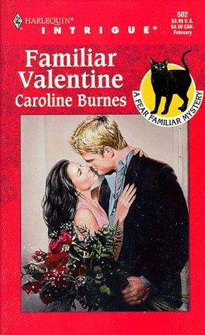Familiar Valentine (Fear Familiar, Book 10) (Harlequin Intrigue Series #502), Caroline Burnes
