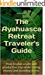 The Ayahuasca Retreat Traveler's Guid...