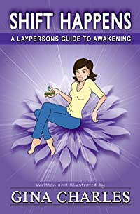 Shift Happens: A Laypersons Guide To Awakening by Gina Charles ebook deal