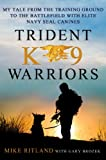 Trident K9 Warriors: My Tale From the