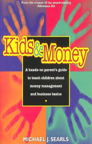 Kids and Money: A Hands-On Parent's Guide to Teach Children About Money Management and Business Basics