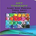 Art Therapy: Learn Some Principal Things About Art Therapy Hörbuch von Patricia A Carlisle Gesprochen von: Victor Hugo Martinez