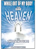 While Out of My Body I Saw God, Heaven and the Living Dead