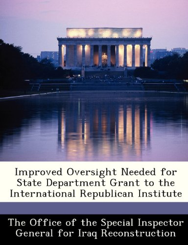 Improved Oversight Needed for State Department Grant to the International Republican Institute