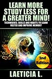 Learn More, Study Less for a greater Mind! (SECOND EDITION): Techniques, Skills and Habits to Learn Faster  and Improve Memory (Art of Learning, genius, ... mind power, how to learn, intelligent,)