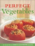 """Perfect Vegetables: Part of """"The Best Recipe"""" Series"""