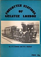 FORGOTTEN STATIONS OF GREATER LONDON by B.…