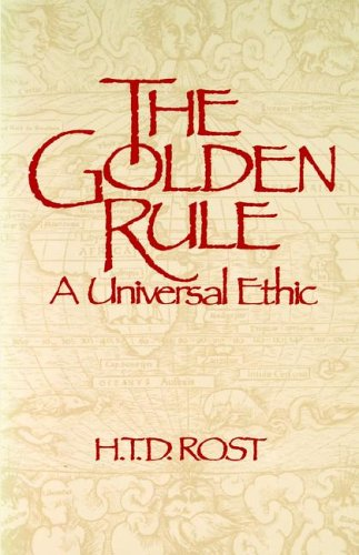 The Golden Rule A Universal Ethic