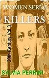 WOMEN SERIAL KILLERS OF THE 20TH CENTURY VOLUME 3 (FEMALE KILLERS Book 5)