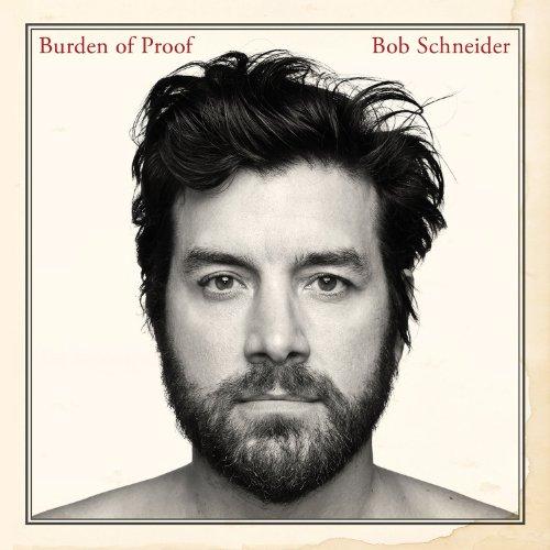 Bob Schneider – Burden Of Proof (2013) [FLAC]
