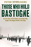 img - for Those Who Hold Bastogne: The True Story of the Soldiers and Civilians Who Fought in the Biggest Battle of the Bulge book / textbook / text book
