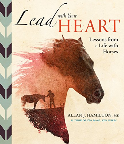 lead-with-your-heart-lessons-from-a-life-with-horses-finding-wholeness-and-harmony-at-the-end-of-a-l