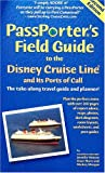 Passporters Field Guide to the Disney Cruise Line and Its Ports of Call: The Take-Along Travel Guide and Planner (Passporters Disney Cruise Line & Its Ports of Call)