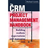 The CRM Project Management Handbook: Building Realistic Expectations and Managing Risk