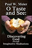 img - for O Taste and See: Discovering God Through Imaginative Meditations book / textbook / text book