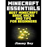 MINECRAFT: Minecraft Essentials, Best Minecraft Basic Hacks and Tips for Beginners (Minecraft Books Minecraft Books for Kids Minecraft Diaries Minecraft Zombie Minecraft Diary)