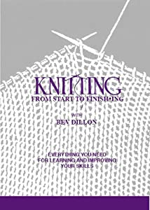Knitting From Start to Finishing: Everything You Need For Learning and Improving Your Skills