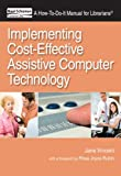 Implementing Cost-Effective Assistive Computer Technology (How-to-Do-It Manuals) (How to Do It Manuals for Librarians) (1555707629) by Jane Vincent