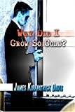 img - for Why Did I Grow So Cold? book / textbook / text book