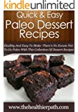Paleo Dessert Recipes: Healthy And Easy To Make-There's No Excuse Not To Go Paleo With This Collection Of Dessert Recipes. (Quick & Easy Recipes) (English Edition)