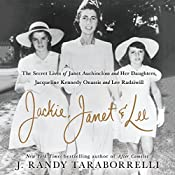 Jackie, Janet & Lee: The Secret Lives of Janet Auchincloss and Her Daughters, Jacqueline Kennedy Onassis and Lee Radziwill | [J. Randy Taraborrelli]