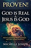 PROVEN! God is Real & Jesus is God: New evidence from Science, History & Philosophy