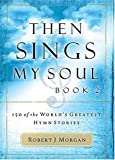 Then Sings My Soul, Book 2: 150 of the Worlds Greatest Hymn Stories (BK 2)