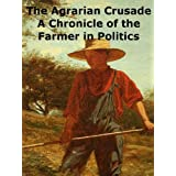 The Agrarian Crusade: A Chronicle of the Farmer in Politics [Annotated]