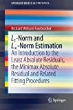 img - for L1-Norm and L-Norm Estimation: An Introduction to the Least Absolute Residuals, the Minimax Absolute Residual and Related Fitting Procedures (SpringerBriefs in Statistics) book / textbook / text book